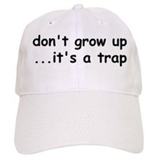 Don't Grow Up, It's a Trap! Baseball Cap