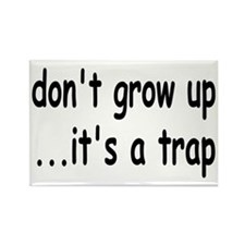 Don't Grow Up, It's a Trap! Rectangle Magnet