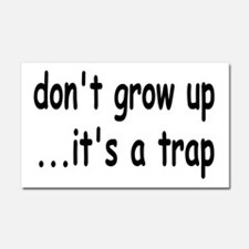 Don't Grow Up, It's a Trap! Car Magnet 20 x 12