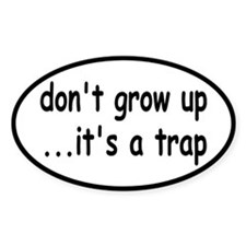Don't Grow Up, It's a Trap! Stickers