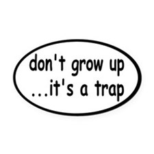 Don't Grow Up, It's a Trap! Oval Car Magnet
