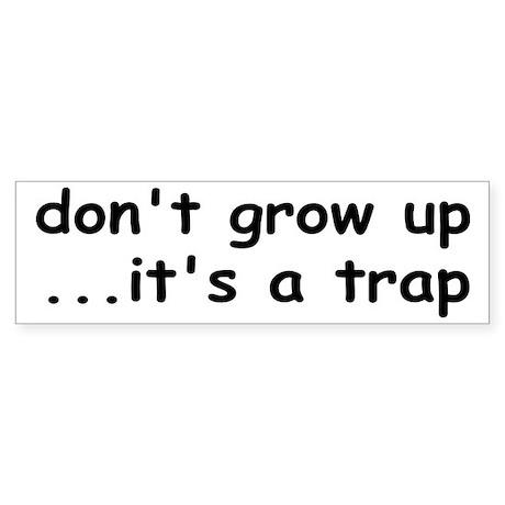 Don't Grow Up, It's a Trap! Sticker (Bumper)