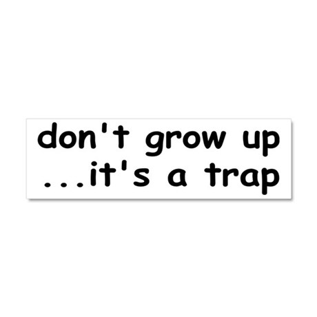 Don't Grow Up, It's a Trap! Car Magnet 10 x 3