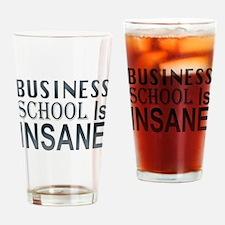 Business School Is Insane! Drinking Glass