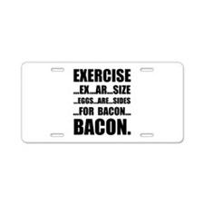 Exercise Bacon Aluminum License Plate