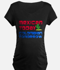 Mexican Today Colombian Tomorrow Maternity T-Shirt