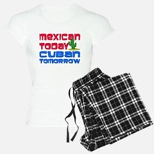 Mexican Today Cuban Tomorrow Pajamas