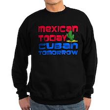 Mexican Today Cuban Tomorrow Sweatshirt