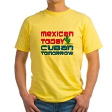 Mexican Today Cuban Tomorrow T-Shirt