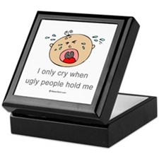 I only cry when ugly people hold me Keepsake Box