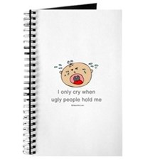 I only cry when ugly people hold me Journal