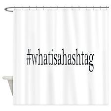 #whatisahashtag Shower Curtain