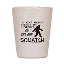 YOU DON'T KNOW SQUATCH Shot Glass