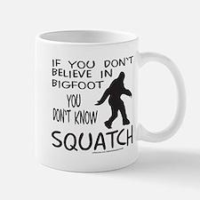 YOU DON'T KNOW SQUATCH Mug