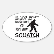 YOU DON'T KNOW SQUATCH Sticker (Oval)