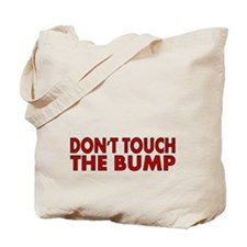 DONT TOUCH THE BUMP Tote Bag