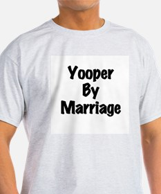 Yooper By Marriage Ash Grey T-Shirt