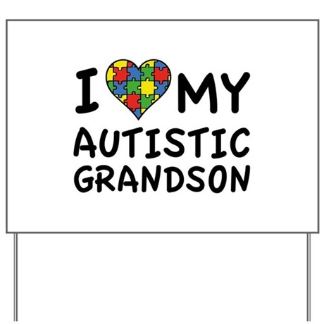 I Love My Autistic Grandson Yard Sign by FunniestSayings