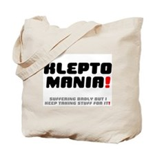 KLEPTOMANIA! - SUFFERING BADLY Tote Bag