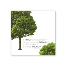 IF A MAN SAYS SOMETHING IN THE WOODS... Sticker