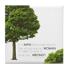 IF A MAN SAYS SOMETHING IN THE WOODS... Tile Coast