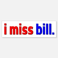 i miss bill - Bumper Bumper Bumper Sticker