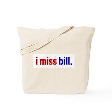 i miss bill Tote Bag