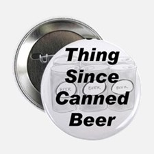 """Best Thing Since Canned Beer 2.25"""" Button"""
