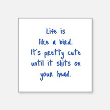 """Life is a Bird - R-rated Square Sticker 3"""" x 3"""""""