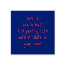 "Life is a Bird - R-rated Square Sticker 3"" x 3"""