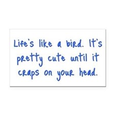 Life is a Bird - PG-rated Rectangle Car Magnet