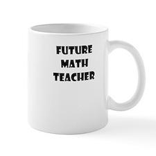 FUTURE MATH TEACHER Mug
