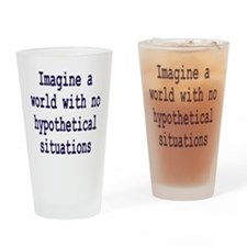 Hypothetical Situation Drinking Glass