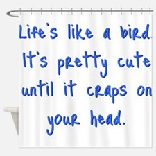 Life is a Bird - PG-rated Shower Curtain