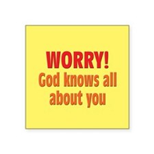 """Worry! God Knows About You Square Sticker 3"""" x 3"""""""