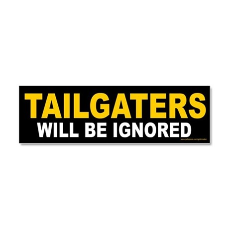 Tailgaters Will Be Ignored (magnet) by goblinsden