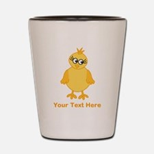 Cute Chick with Text. Shot Glass