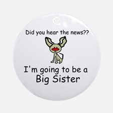 Did you hear the news- BIG SISTER Ornament (Round)