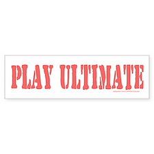 PLAY ULTIMATE Bumper Bumper Bumper Sticker