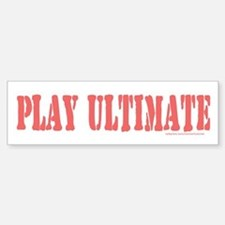 PLAY ULTIMATE Bumper Stickers