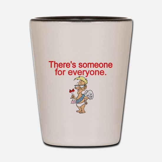 Theres someone for everyone Shot Glass