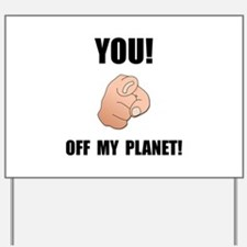 Off My Planet Yard Sign