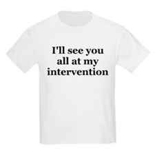 See You At My Intervention T-Shirt