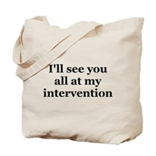 See You At My Intervention Tote Bag