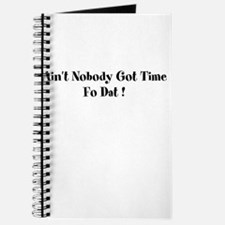 aint nobody got time fo dat Journal