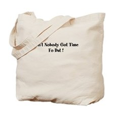aint nobody got time fo dat Tote Bag