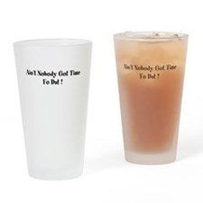 aint nobody got time fo dat Drinking Glass
