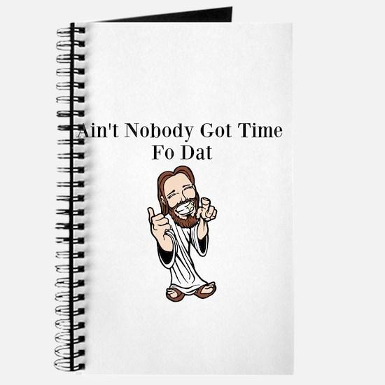 aint nobody got time fo dat Journal