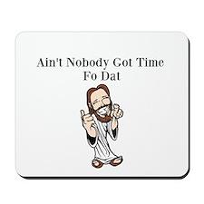 aint nobody got time fo dat Mousepad