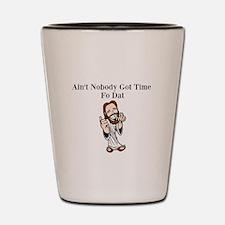 aint nobody got time fo dat Shot Glass